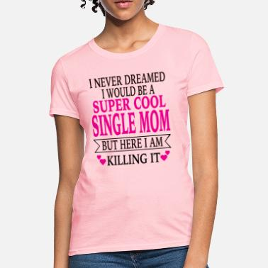 Single Single Mom - Women's T-Shirt