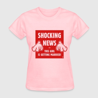 Shocking News: This Girl Is Getting Married! (1C) - Women's T-Shirt