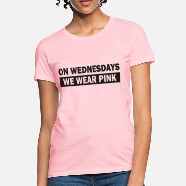 On Wednesdays We Wear Pink On Wednesdays We Wear Pink - Women's T-Shirt