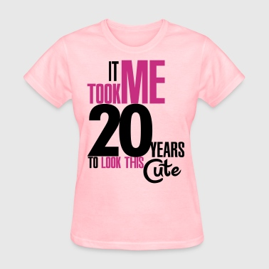 It took me 20 years to look this cute - Women's T-Shirt
