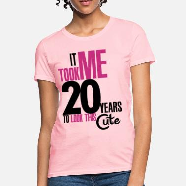 Bursdag It took me 20 years to look this cute - Women's T-Shirt