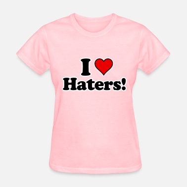 I Love Haters I Love Haters!  - Women's T-Shirt