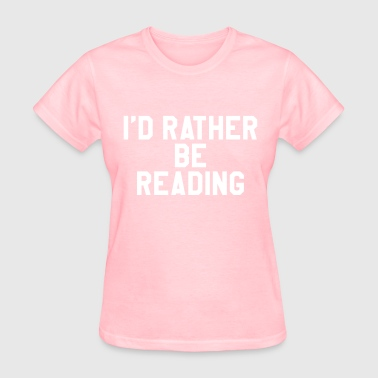 Rather Be Reading I'd rather be reading - Women's T-Shirt