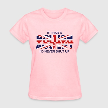 If I Had a British Accent - Women's T-Shirt