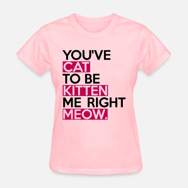 Cat To Be Kitten Me Cat To Be Kitten Me - Women's T-Shirt