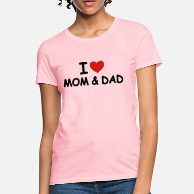 I Love Mom I Love Mom and Dad - Women's T-Shirt
