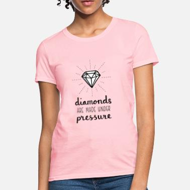 0fcb0707 Funny Sayings Pressure Makes Diamonds - Women's T-Shirt