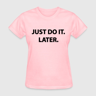 Just Do It Later - Women's T-Shirt