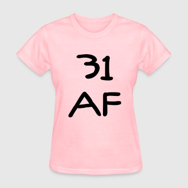 31 Birthday Gift Ideas 31 AF Funny Gift Idea - Women's T-Shirt