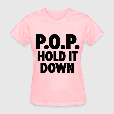 Pop Hold It Down P.O.P. Hold It Down - Women's T-Shirt