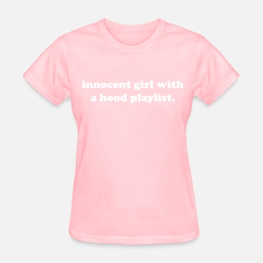 Hood Playlist Innocent girl with a hood playlist - Women's T-Shirt