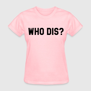 Who dis? - Women's T-Shirt