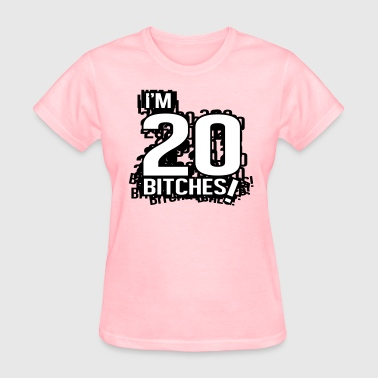 I'm 20 bitches! - Women's T-Shirt