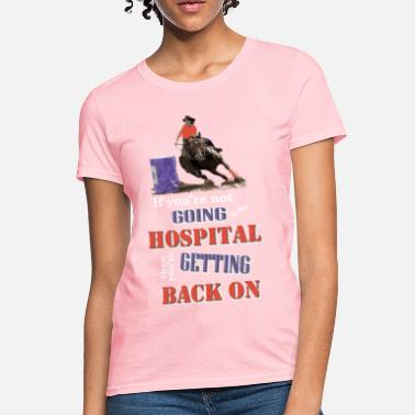 Go Speed Racer Go Barrel Racer: Going to the hospital - Women's T-Shirt