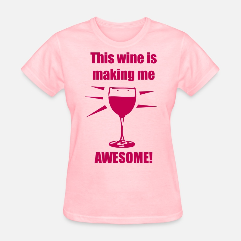 Drink T-Shirts - This wine is making me awesome! - Women's T-Shirt pink