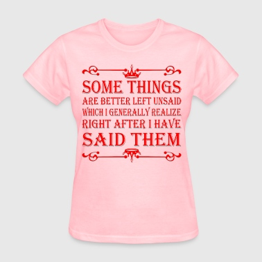 Unsaid Some Things Are Better Left Unsaid Which I General - Women's T-Shirt