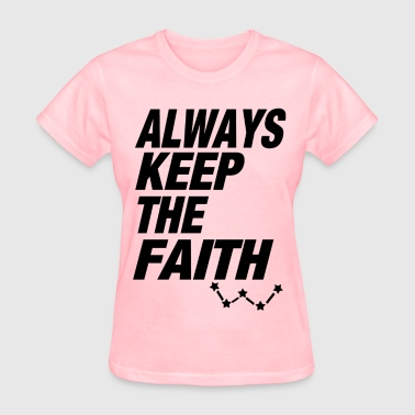 always keep the fiath - Women's T-Shirt