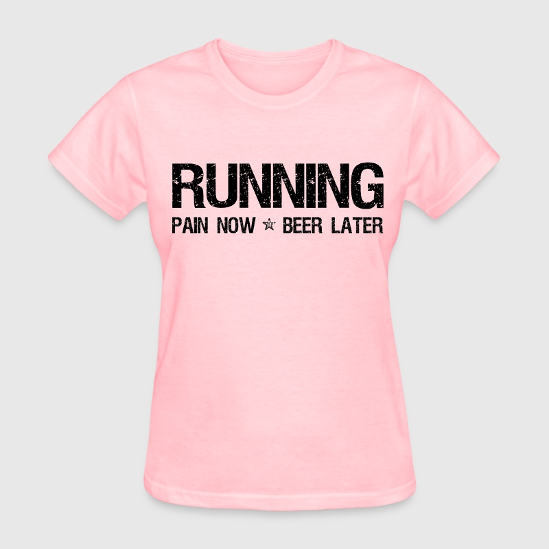 Running Pain Now Beer Later - Women's T-Shirt