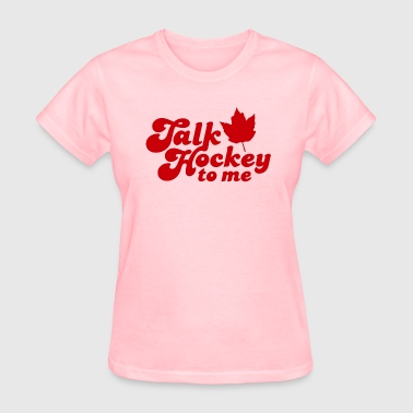 Talk Hockey To Me - Women's T-Shirt