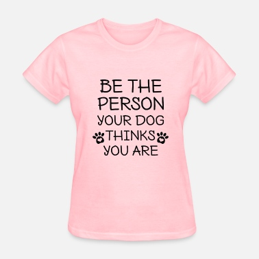 Dog Person Be The Person Dog - Women's T-Shirt