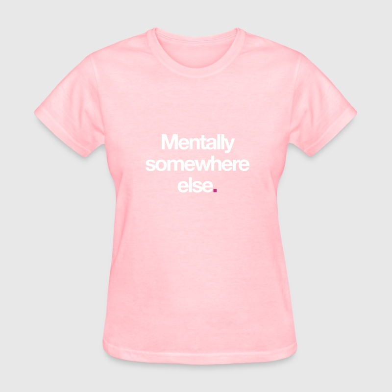 Mentally Somewhere Else. - Women's T-Shirt