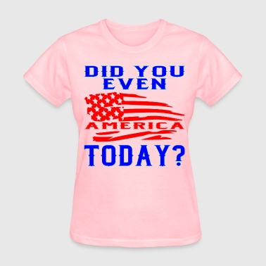 9 Did You Even America Today? ©WhiteTigerLLC.com  	 - Women's T-Shirt