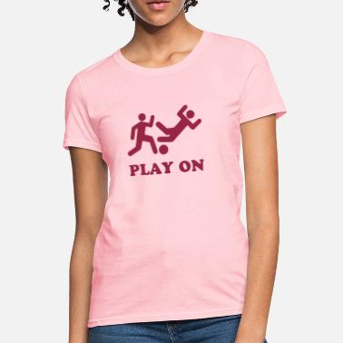 Foul Play Play on - Women's T-Shirt