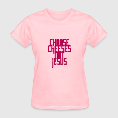 Provocation: Choose Cheeses, Not Jesus - Women's T-Shirt