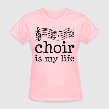 Choir Is My Life Music - Women's T-Shirt
