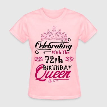Celebrating With The 72th Birthday Queen - Women's T-Shirt