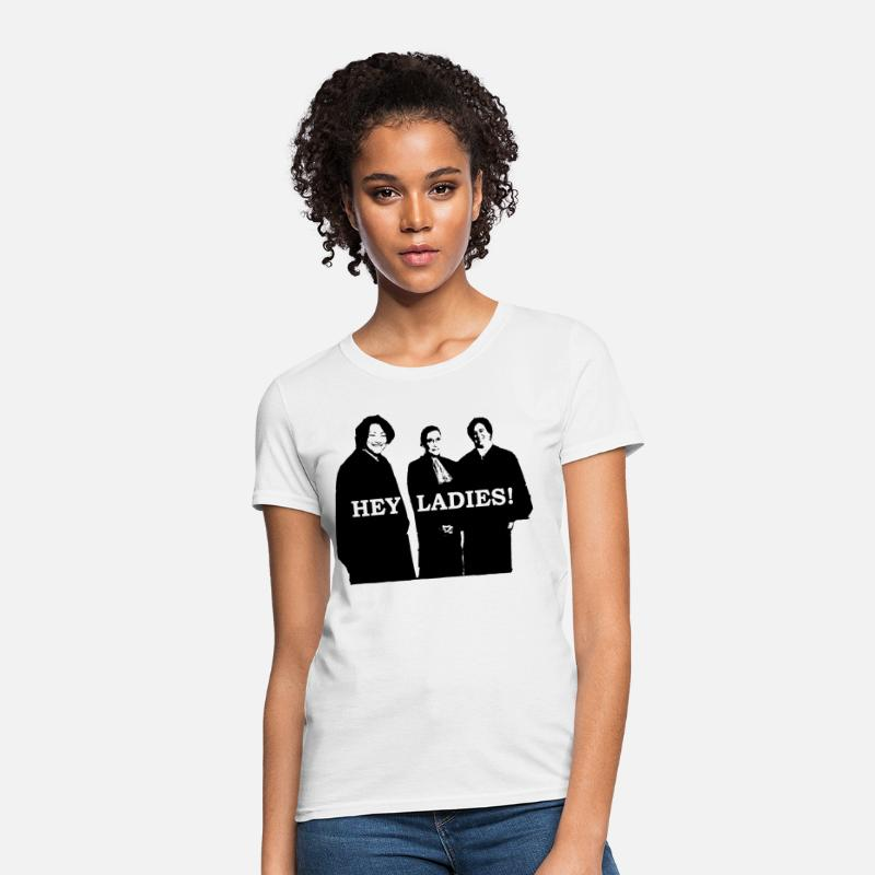 b291266f Supreme Court Justices: Hey Ladies! Women's T-Shirt | Spreadshirt