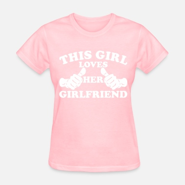This Girl Loves Her Girlfriend This Girl Loves Her Girlfriend - Women's T-Shirt