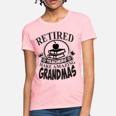 Grandma Teacher Retired Teachers Make Amazing Grandmas - Women's T-Shirt