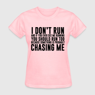 I don't run funny quote - Women's T-Shirt