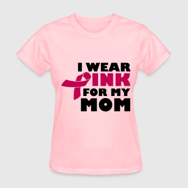 Brest Cancer I Wear Pink For My Mom - Breast Cancer - Women's T-Shirt