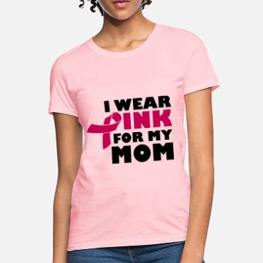 Breast Cancer Awareness I Wear Pink For My Mom - Breast Cancer - Women's T-Shirt