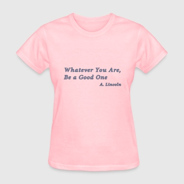 Lincoln - Be a Good One - Women's T-Shirt