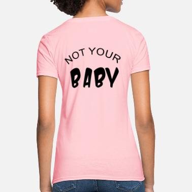 Not Your Baby Not your baby - Women's T-Shirt
