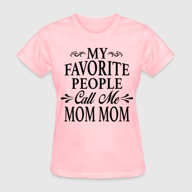 My Favorite People Call Me Mom Mom - Women's T-Shirt