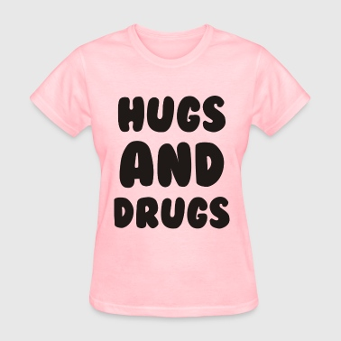 Hugs and Drugs - Women's T-Shirt