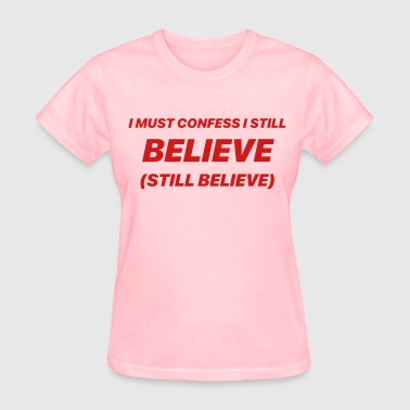 I Still Believe - Women's T-Shirt