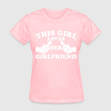 This Girl Loves Her Girlfriend - Women's T-Shirt