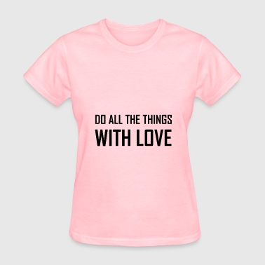 Do All Things With Love - Women's T-Shirt