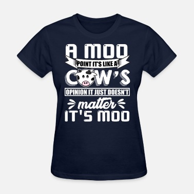 Moo A Moo Point It's Like A Cow's T Shirt - Women's T-Shirt