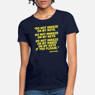 54d656d91 Brooklyn 99 Do Not Sneeze On My Keys Brooklyn Nine Nine Quotes - Women'. Women's  T-Shirt