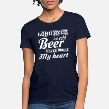 Cold Long neck Ice cold beer never broke my heart shirt - Women's T-Shirt