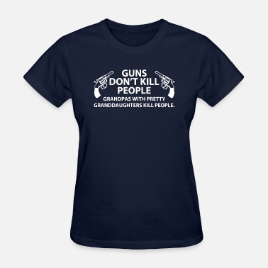 Guns Don T Kill Guns Don t Kill People - Women's T-Shirt