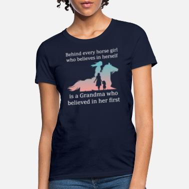 Girl Behind every horse girl is a grandma believed her - Women's T-Shirt