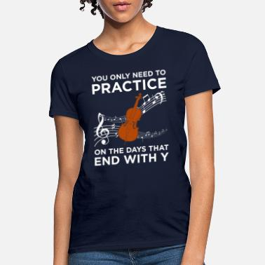 Practice Practice Every Day Cello Music Instrument Musician - Women's T-Shirt