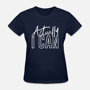 Actually I Can. Actually I Can Motivational Inspirational Gift - Women's T-Shirt